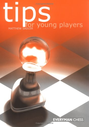 Tips for Young Players Matthew Sadler